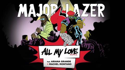 Major Lazer - All My Love Remix (ft. Ariana Grande & Machel Montano)